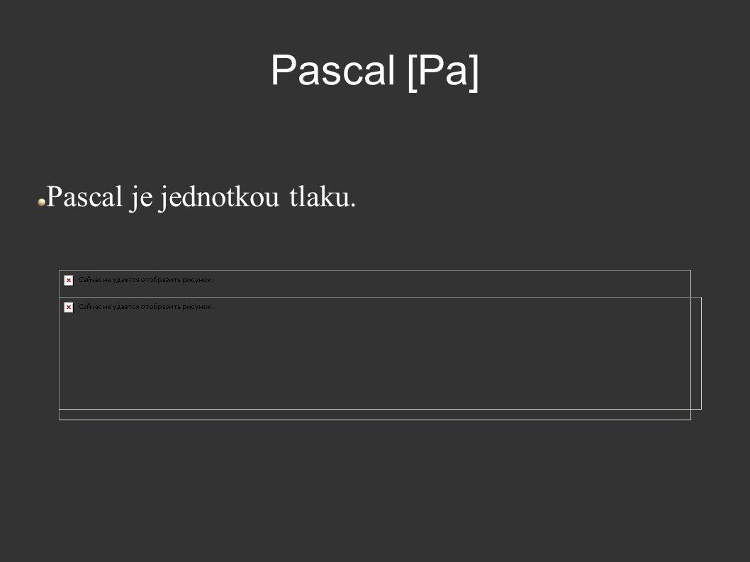 Pascal [Pa] Pascal je jednotkou tlaku.