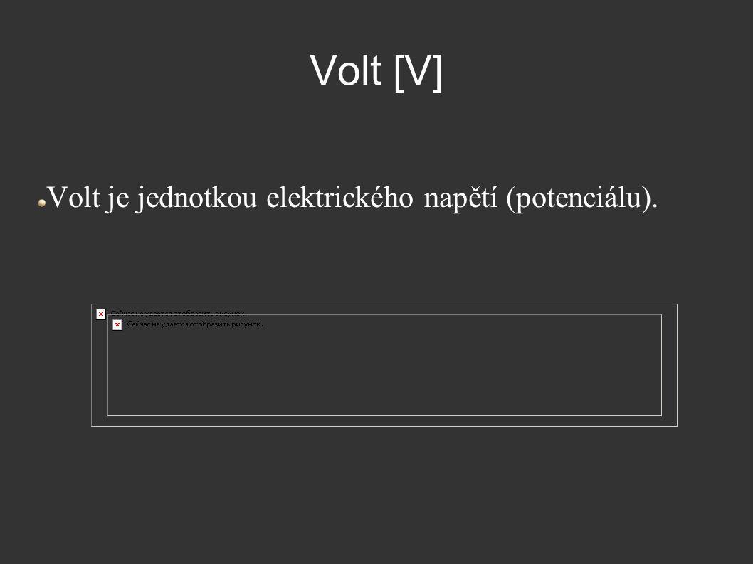 Volt [V] Volt je jednotkou elektrického napětí (potenciálu).