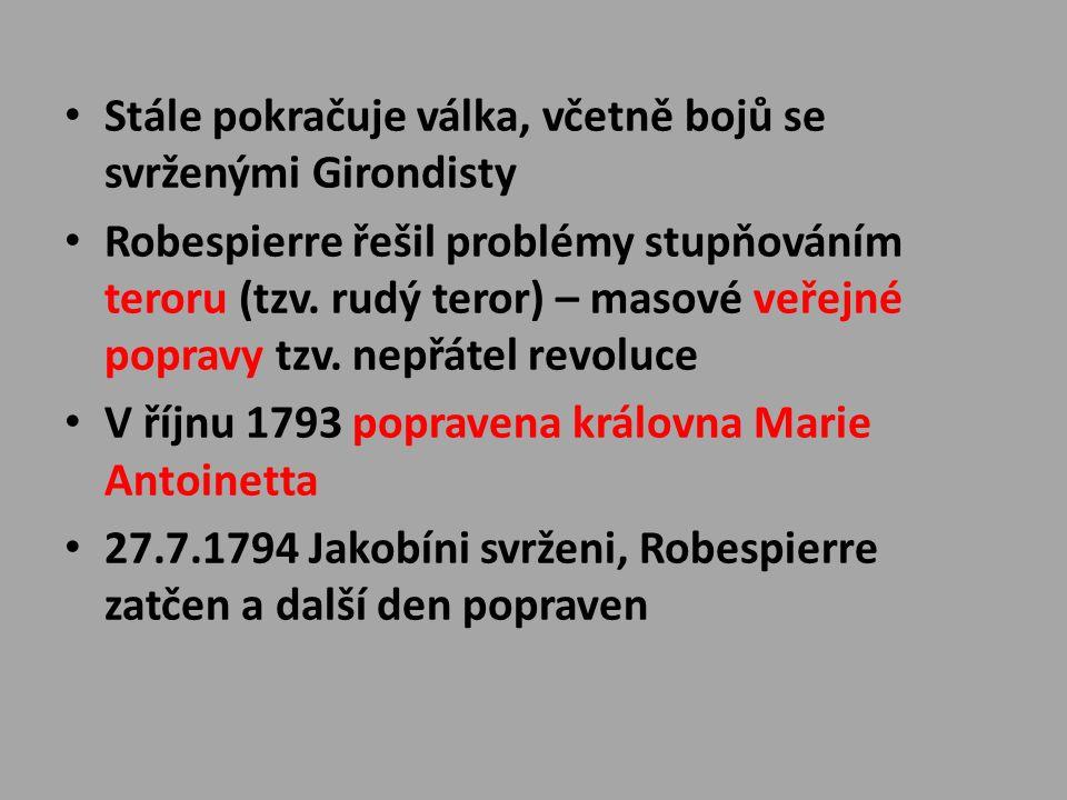 Stále pokračuje válka, včetně bojů se svrženými Girondisty Robespierre řešil problémy stupňováním teroru (tzv. rudý teror) – masové veřejné popravy tz