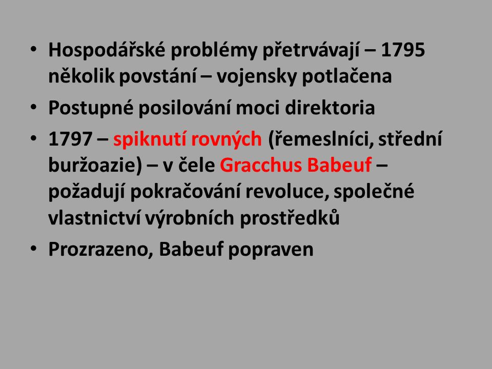 Hospodářské problémy přetrvávají – 1795 několik povstání – vojensky potlačena Postupné posilování moci direktoria 1797 – spiknutí rovných (řemeslníci,