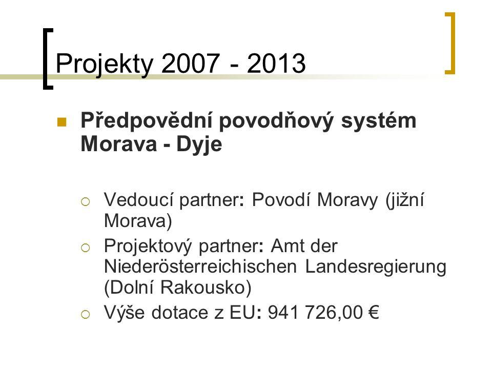 Projekty 2007 - 2013 Předpovědní povodňový systém Morava - Dyje  Vedoucí partner: Povodí Moravy (jižní Morava)  Projektový partner: Amt der Niederösterreichischen Landesregierung (Dolní Rakousko)  Výše dotace z EU: 941 726,00 €