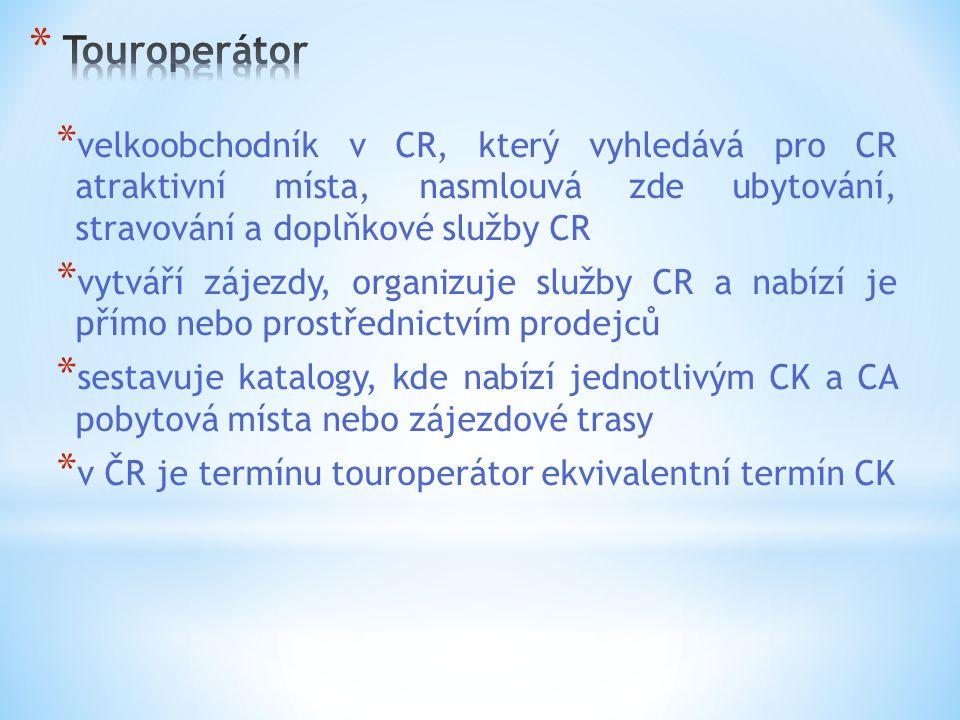 * velkoobchodník v CR, který vyhledává pro CR atraktivní místa, nasmlouvá zde ubytování, stravování a doplňkové služby CR * vytváří zájezdy, organizuje služby CR a nabízí je přímo nebo prostřednictvím prodejců * sestavuje katalogy, kde nabízí jednotlivým CK a CA pobytová místa nebo zájezdové trasy * v ČR je termínu touroperátor ekvivalentní termín CK