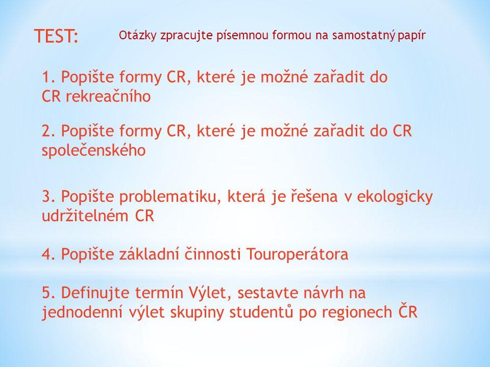 TEST: 1. Popište formy CR, které je možné zařadit do CR rekreačního Otázky zpracujte písemnou formou na samostatný papír 2. Popište formy CR, které je