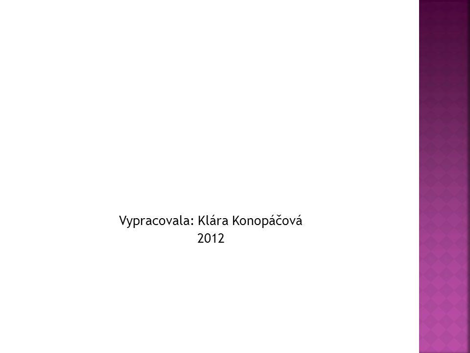 Vypracovala: Klára Konopáčová 2012