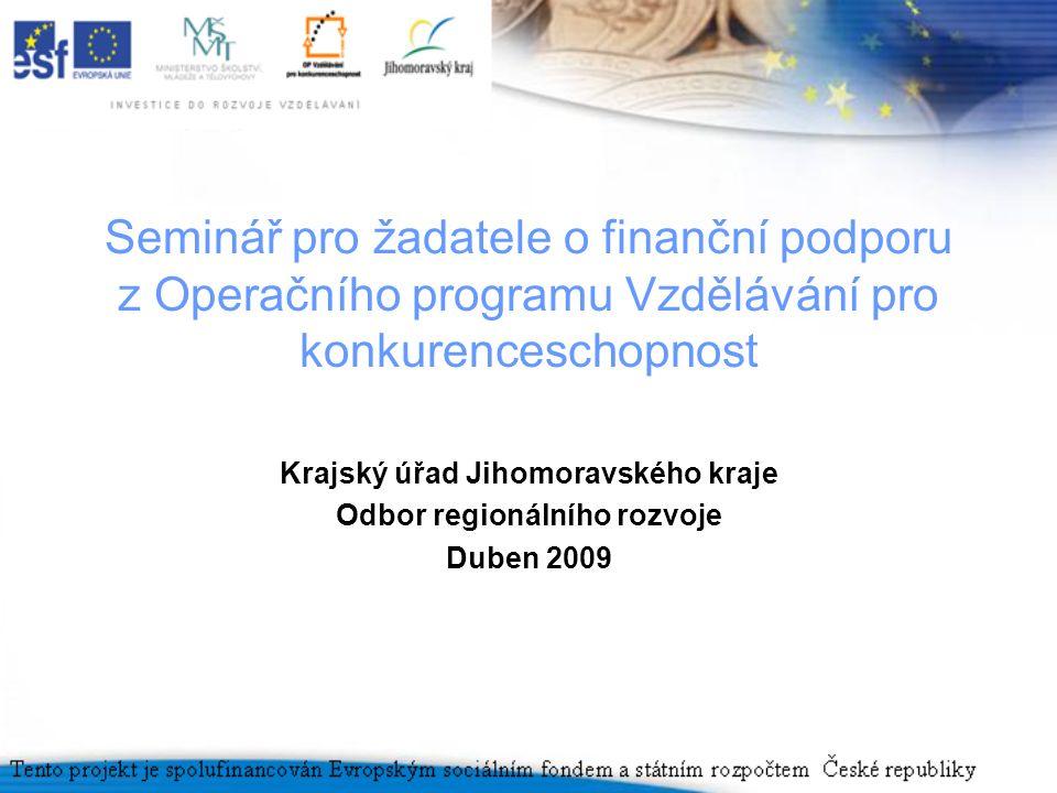 Seminář pro žadatele o finanční podporu z Operačního programu Vzdělávání pro konkurenceschopnost Krajský úřad Jihomoravského kraje Odbor regionálního rozvoje Duben 2009