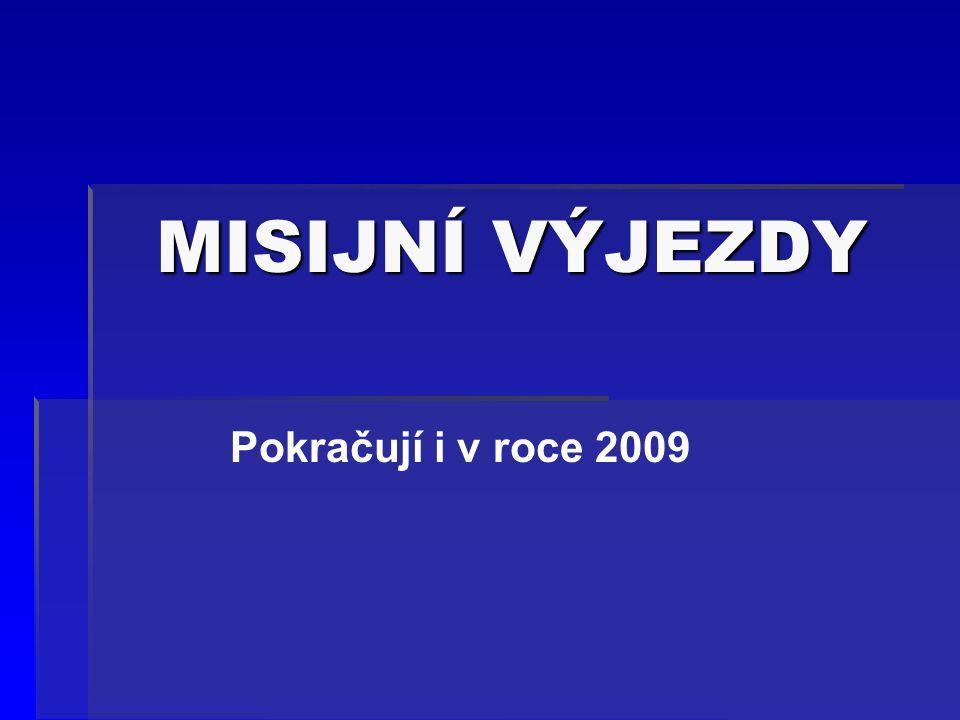 MISIJNÍ VÝJEZDY Pokračují i v roce 2009