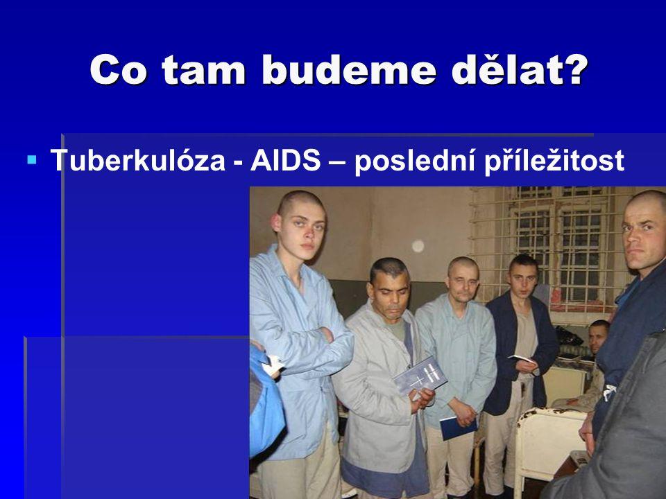 Co tam budeme dělat  Tuberkulóza - AIDS – poslední příležitost