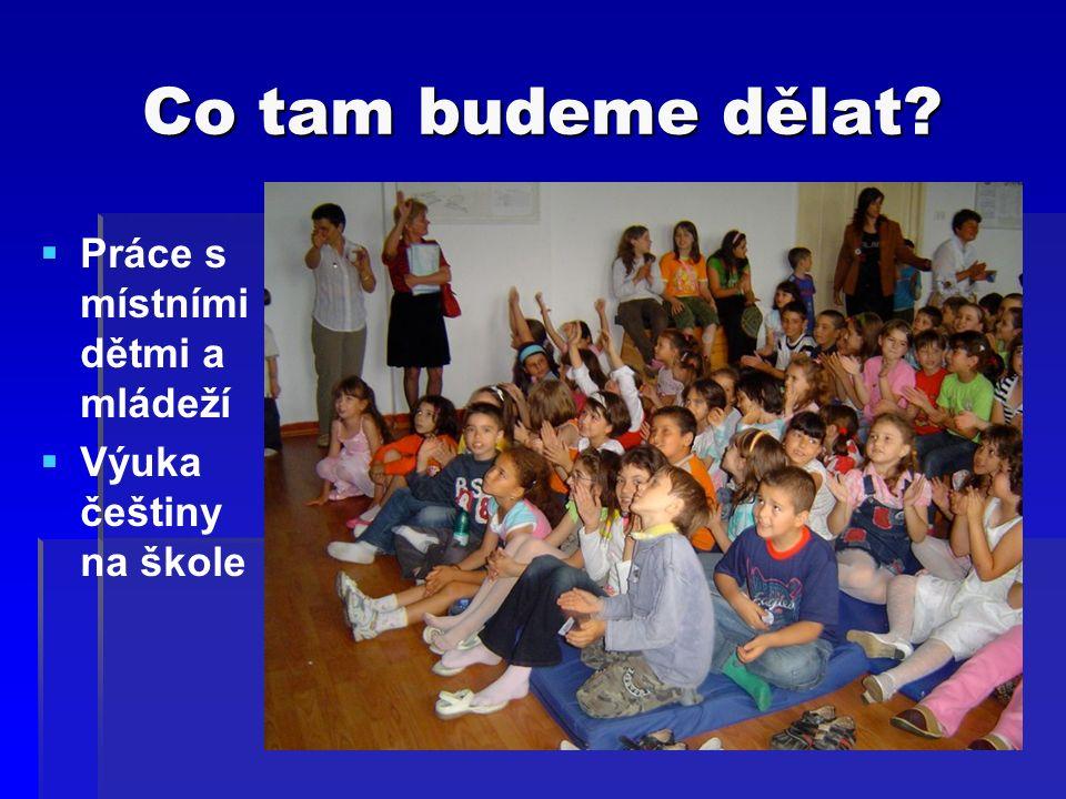Co tam budeme dělat  Práce s místními dětmi a mládeží  Výuka češtiny na škole