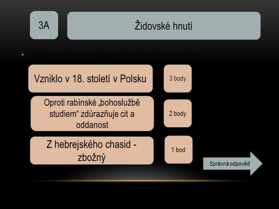 """Oproti rabínské """"bohoslužbě studiem"""" zdůrazňuje cit a oddanost 3A Židovské hnutí 3 body Vzniklo v 18. století v Polsku Oproti rabínské """"bohoslužbě stu"""