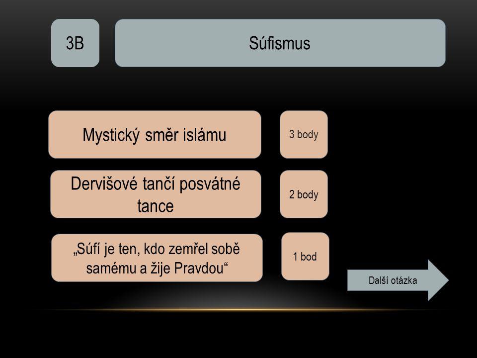 """3BSúfismus 3 body Mystický směr islámu Dervišové tančí posvátné tance 2 body """"Súfí je ten, kdo zemřel sobě samému a žije Pravdou"""" 1 bod Další otázka"""