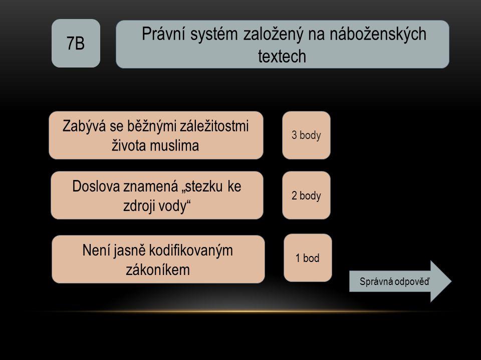 """7B Právní systém založený na náboženských textech 3 body Zabývá se běžnými záležitostmi života muslima Doslova znamená """"stezku ke zdroji vody"""" 2 body"""