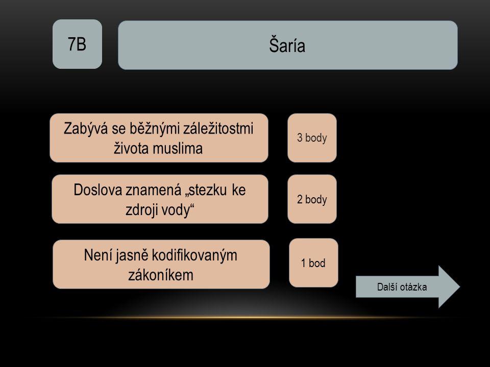 """7B Šaría 3 body Zabývá se běžnými záležitostmi života muslima Doslova znamená """"stezku ke zdroji vody 2 body Není jasně kodifikovaným zákoníkem 1 bod Další otázka"""