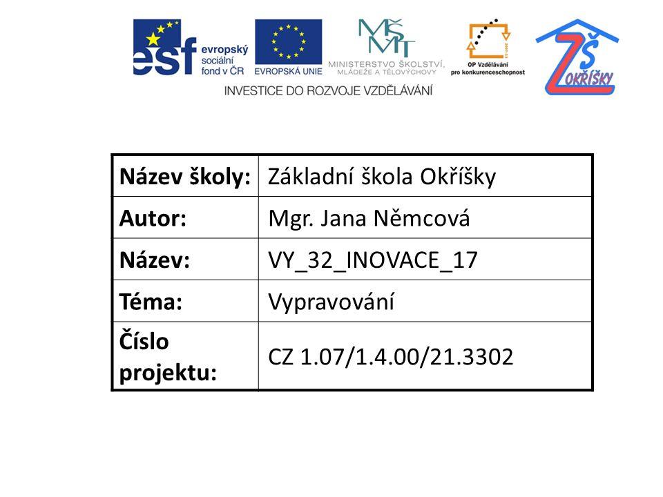 Název školy:Základní škola Okříšky Autor:Mgr. Jana Němcová Název:VY_32_INOVACE_17 Téma:Vypravování Číslo projektu: CZ 1.07/1.4.00/21.3302