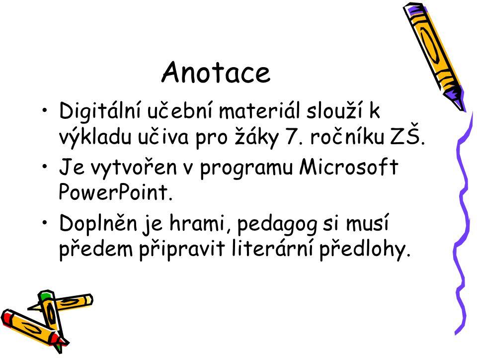 Anotace Digitální učební materiál slouží k výkladu učiva pro žáky 7. ročníku ZŠ. Je vytvořen v programu Microsoft PowerPoint. Doplněn je hrami, pedago