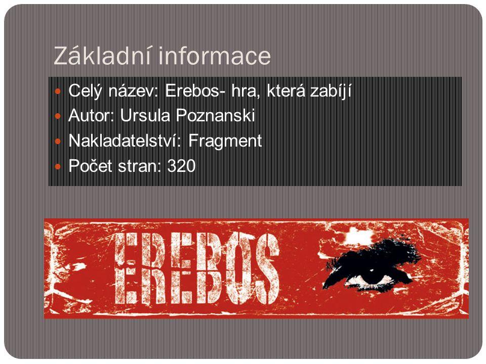 Základní informace Celý název: Erebos- hra, která zabíjí Autor: Ursula Poznanski Nakladatelství: Fragment Počet stran: 320