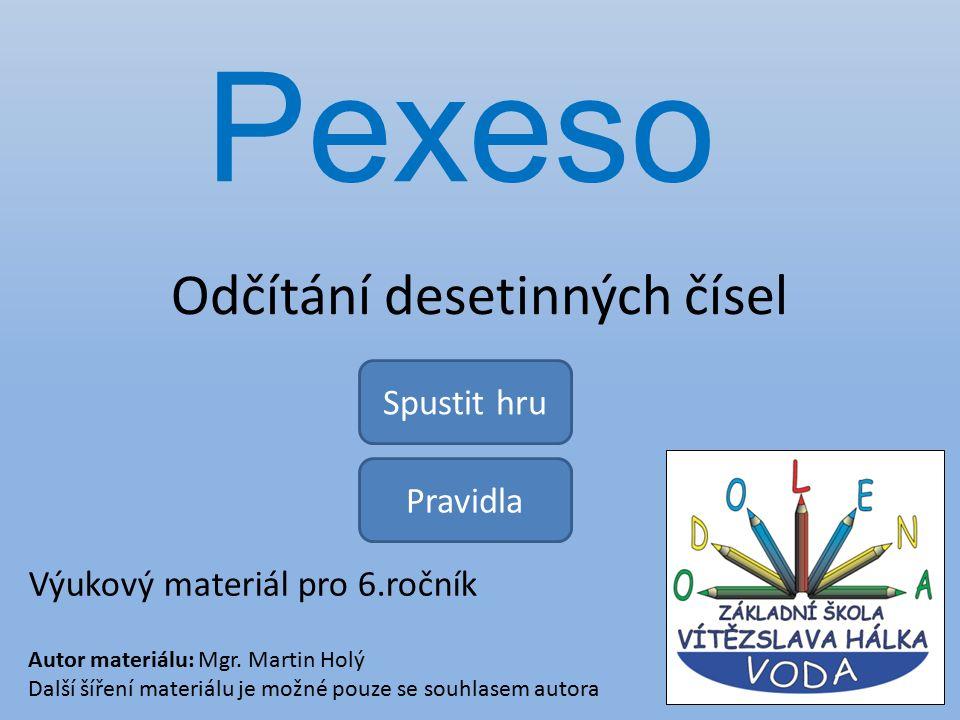 Odčítání desetinných čísel Pexeso Spustit hru Výukový materiál pro 6.ročník Autor materiálu: Mgr.
