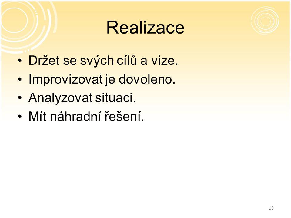 16 Realizace Držet se svých cílů a vize. Improvizovat je dovoleno.