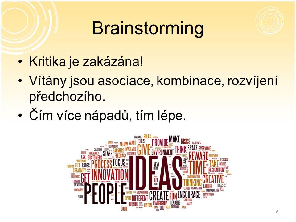8 Brainstorming Kritika je zakázána! Vítány jsou asociace, kombinace, rozvíjení předchozího. Čím více nápadů, tím lépe.