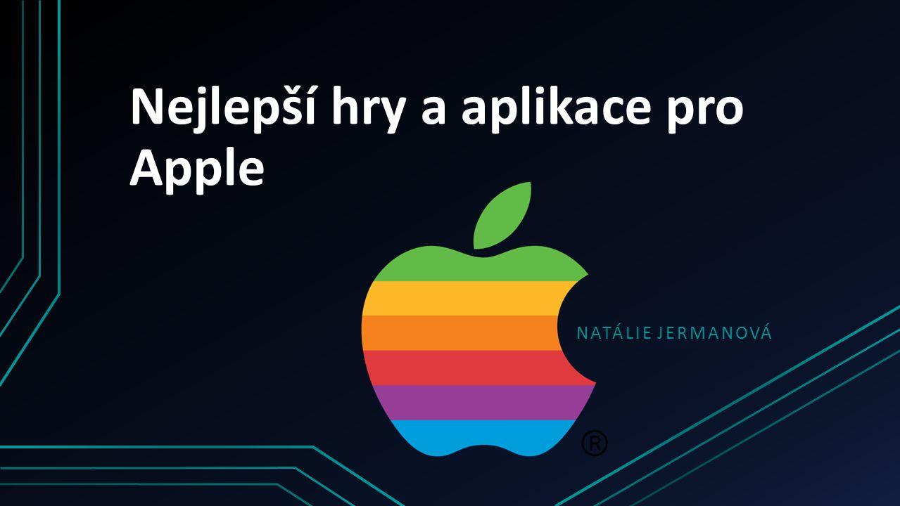 Nejlepší hry a aplikace pro Apple NATÁLIE JERMANOVÁ