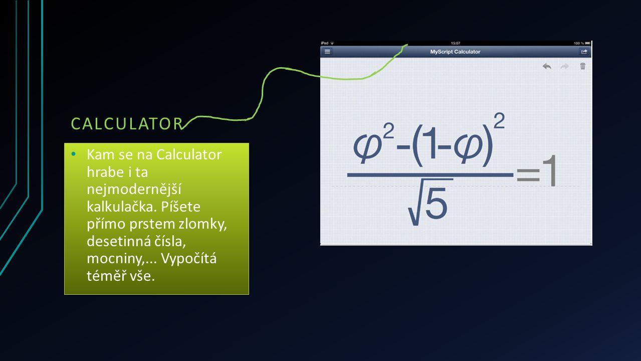 CALCULATOR Kam se na Calculator hrabe i ta nejmodernější kalkulačka. Píšete přímo prstem zlomky, desetinná čísla, mocniny,... Vypočítá téměř vše.