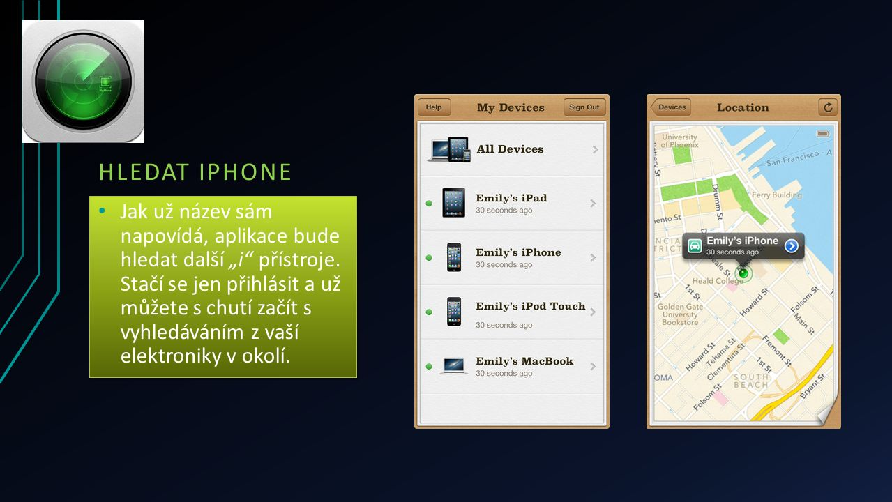 """HLEDAT IPHONE Jak už název sám napovídá, aplikace bude hledat další """"i"""" přístroje. Stačí se jen přihlásit a už můžete s chutí začít s vyhledáváním z v"""