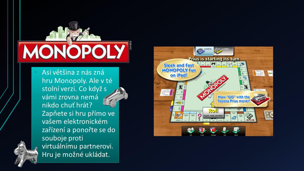 Asi většina z nás zná hru Monopoly. Ale v té stolní verzi. Co když s vámi zrovna nemá nikdo chuť hrát? Zapňete si hru přímo ve vašem elektronickém zař