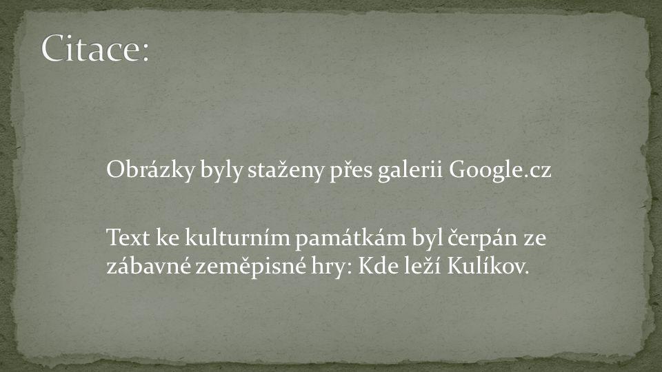 Obrázky byly staženy přes galerii Google.cz Text ke kulturním památkám byl čerpán ze zábavné zeměpisné hry: Kde leží Kulíkov.