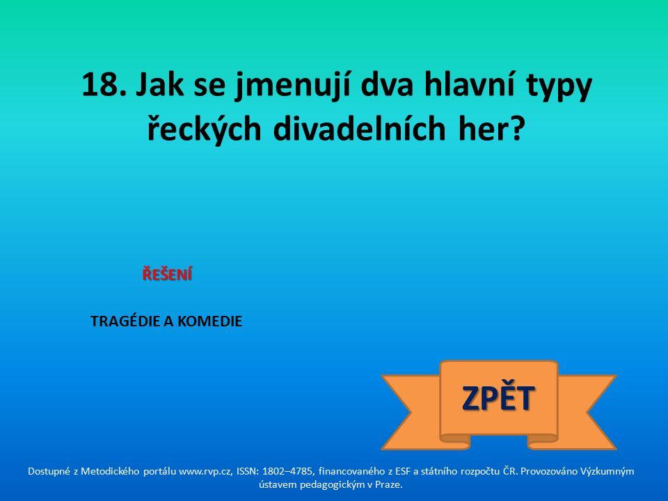 18. Jak se jmenují dva hlavní typy řeckých divadelních her.