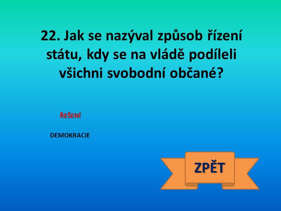 22. Jak se nazýval způsob řízení státu, kdy se na vládě podíleli všichni svobodní občané.