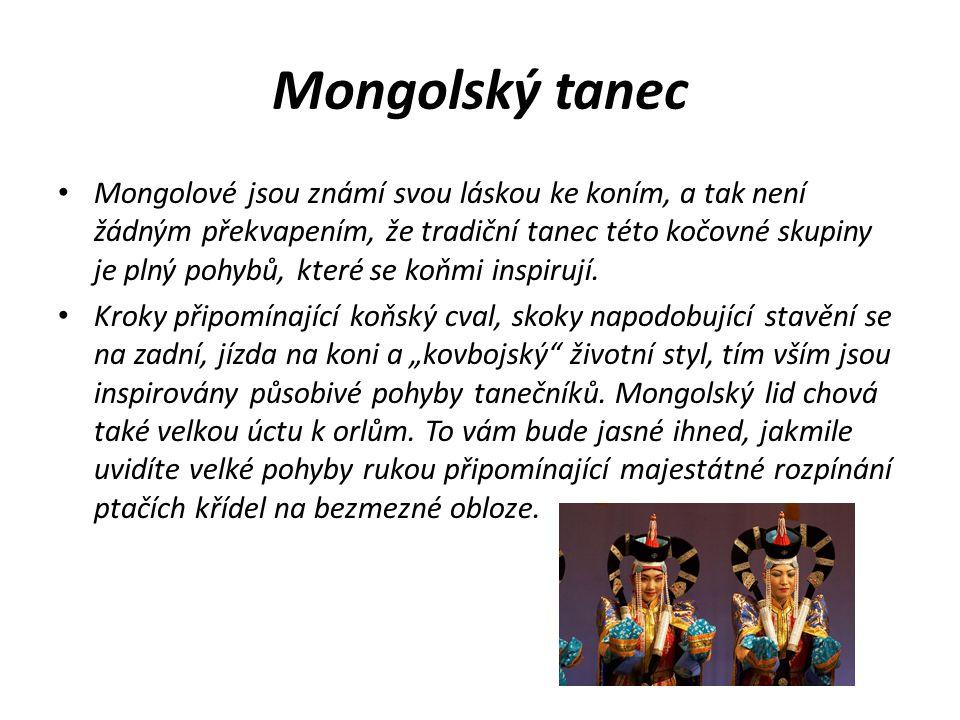 Mongolský tanec Mongolové jsou známí svou láskou ke koním, a tak není žádným překvapením, že tradiční tanec této kočovné skupiny je plný pohybů, které se koňmi inspirují.