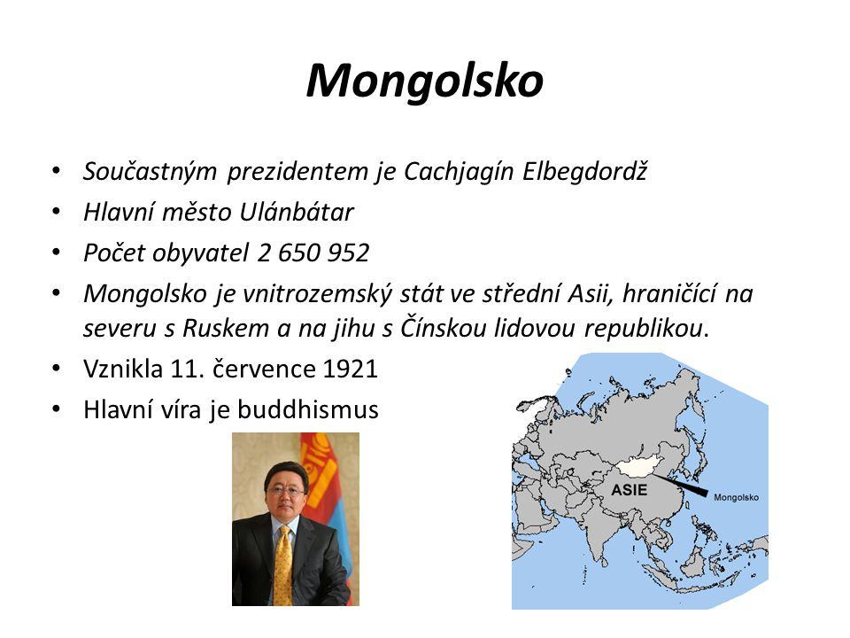 Mongolsko Součastným prezidentem je Cachjagín Elbegdordž Hlavní město Ulánbátar Počet obyvatel 2 650 952 Mongolsko je vnitrozemský stát ve střední Asii, hraničící na severu s Ruskem a na jihu s Čínskou lidovou republikou.