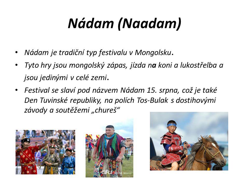 Nádam (Naadam) Nádam je tradiční typ festivalu v Mongolsku. Tyto hry jsou mongolský zápas, jízda na koni a lukostřelba a jsou jedinými v celé zemi. Fe