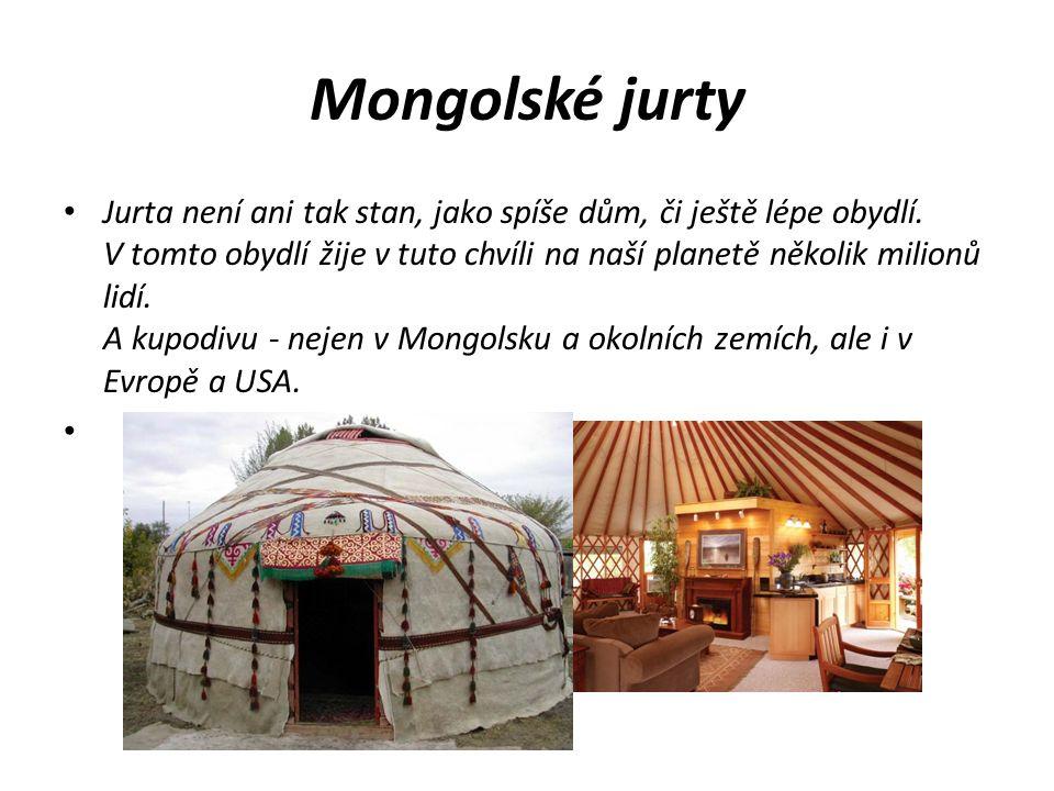 Mongolské jurty Jurta není ani tak stan, jako spíše dům, či ještě lépe obydlí. V tomto obydlí žije v tuto chvíli na naší planetě několik milionů lidí.