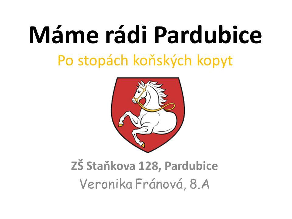 Máme rádi Pardubice Po stopách koňských kopyt ZŠ Staňkova 128, Pardubice Veronika Fránová, 8.A
