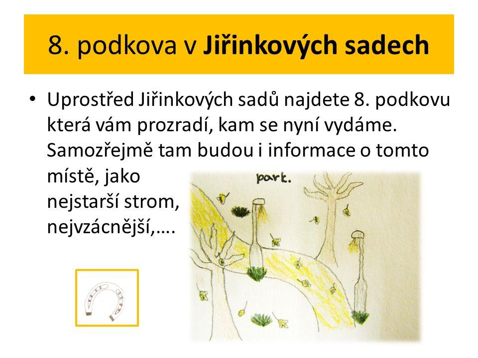 8. podkova v Jiřinkových sadech Uprostřed Jiřinkových sadů najdete 8.