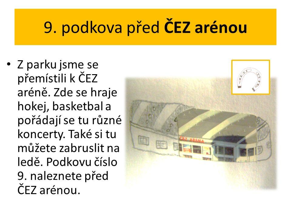 9. podkova před ČEZ arénou Z parku jsme se přemístili k ČEZ aréně.