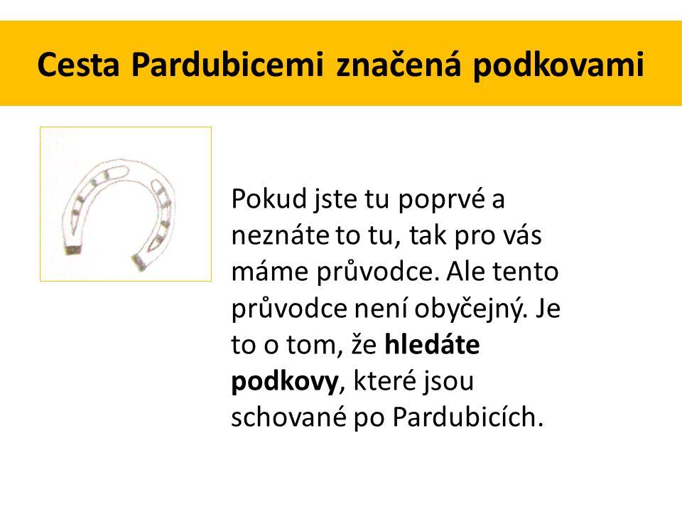 Cesta Pardubicemi značená podkovami Pokud jste tu poprvé a neznáte to tu, tak pro vás máme průvodce.