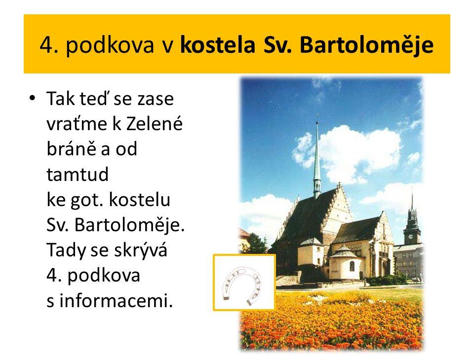 4. podkova v kostela Sv. Bartoloměje Tak teď se zase vraťme k Zelené bráně a od tamtud ke got.