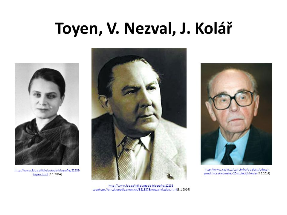 Toyen, V. Nezval, J. Kolář http://www.fdb.cz/lidi-zivotopis-biografie/22233- toyen.htmlhttp://www.fdb.cz/lidi-zivotopis-biografie/22233- toyen.html (3