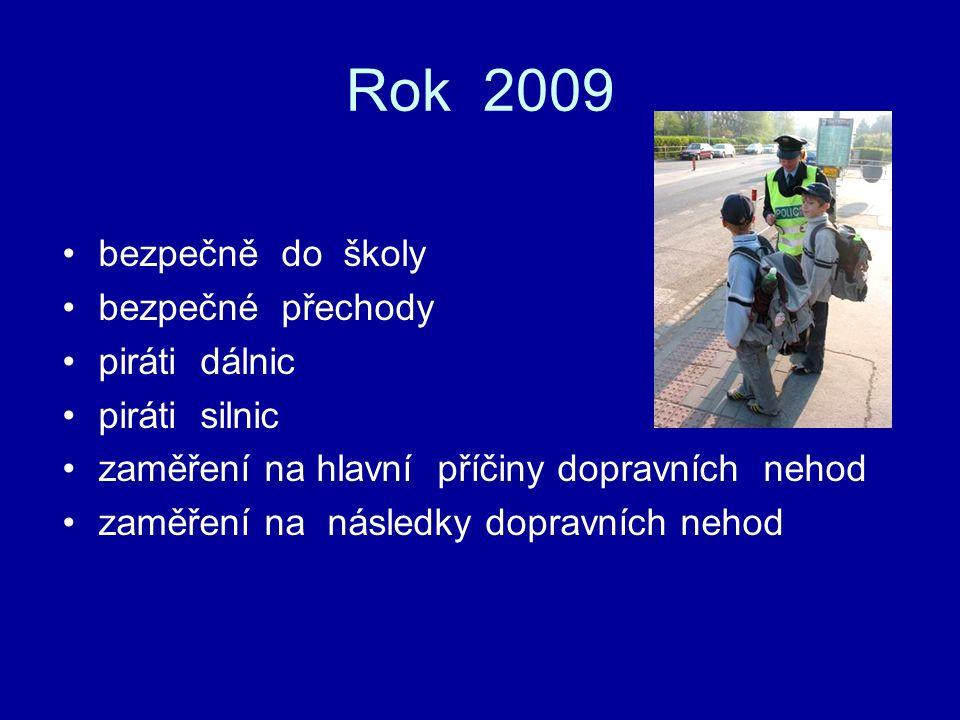 Rok 2009 bezpečně do školy bezpečné přechody piráti dálnic piráti silnic zaměření na hlavní příčiny dopravních nehod zaměření na následky dopravních nehod