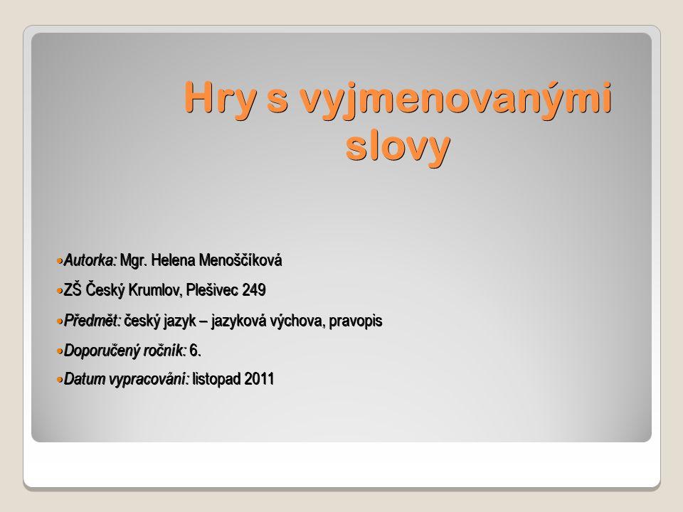 Hry s vyjmenovanými slovy Autorka: Mgr. Helena Menoščíková Autorka: Mgr.