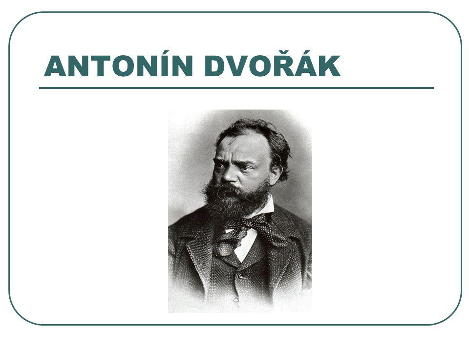 Antonín Dvořák (1841–1904) Název školy: Základní škola Francova Lhota Autor: Mgr.