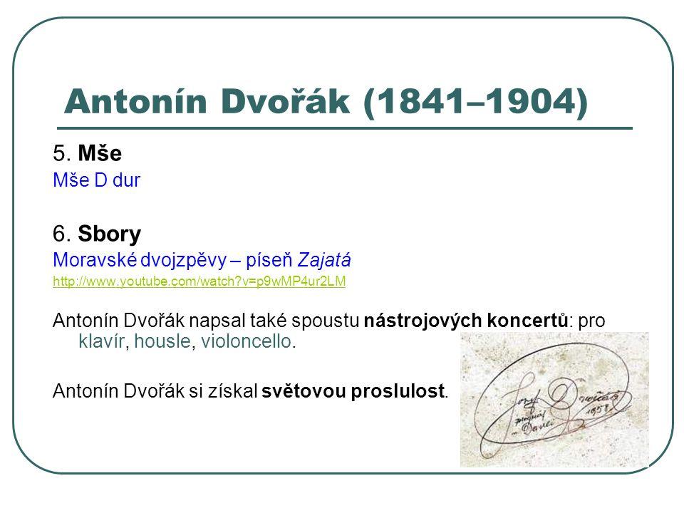 Antonín Dvořák (1841–1904) 5. Mše Mše D dur 6. Sbory Moravské dvojzpěvy – píseň Zajatá http://www.youtube.com/watch?v=p9wMP4ur2LM Antonín Dvořák napsa