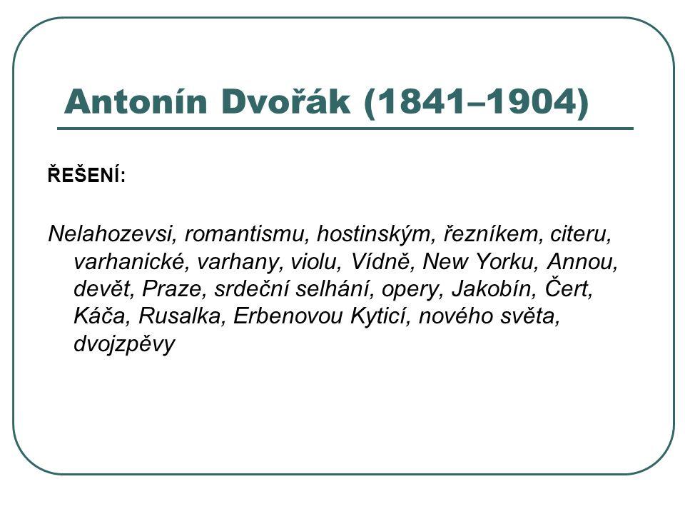 Antonín Dvořák (1841–1904) ŘEŠENÍ: Nelahozevsi, romantismu, hostinským, řezníkem, citeru, varhanické, varhany, violu, Vídně, New Yorku, Annou, devět,