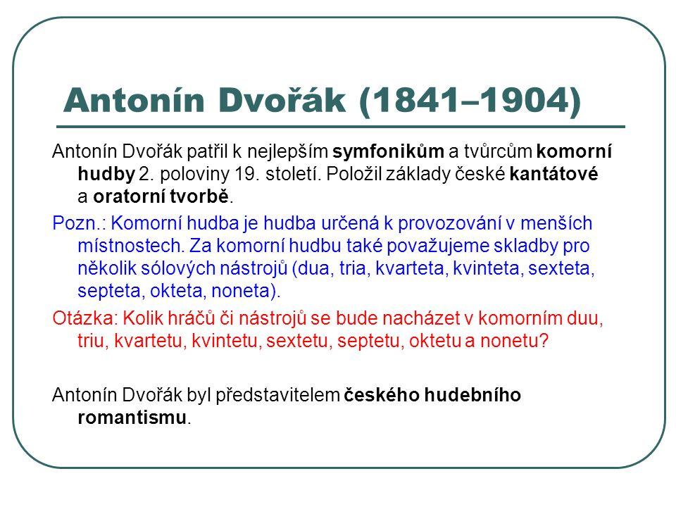 Antonín Dvořák (1841–1904) Antonín Dvořák patřil k nejlepším symfonikům a tvůrcům komorní hudby 2. poloviny 19. století. Položil základy české kantáto