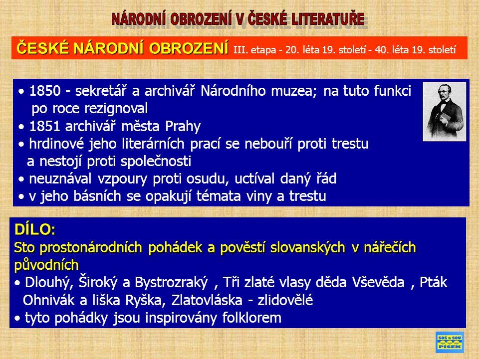1850 - sekretář a archivář Národního muzea; na tuto funkci po roce rezignoval 1851 archivář města Prahy hrdinové jeho literárních prací se nebouří pro