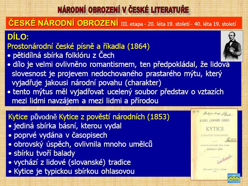 ČESKÉ NÁRODNÍ OBROZENÍ ČESKÉ NÁRODNÍ OBROZENÍ III. etapa - 20. léta 19. století - 40. léta 19. století DÍLO: Prostonárodní české písně a říkadla (1864