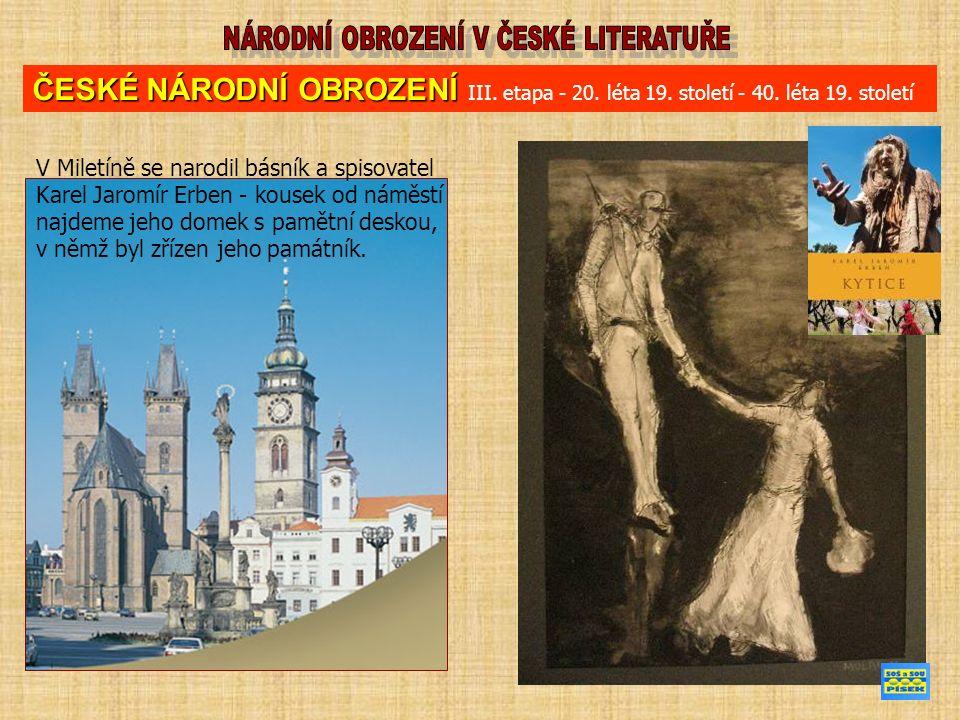 ČESKÉ NÁRODNÍ OBROZENÍ ČESKÉ NÁRODNÍ OBROZENÍ III. etapa - 20. léta 19. století - 40. léta 19. století V Miletíně se narodil básník a spisovatel Karel
