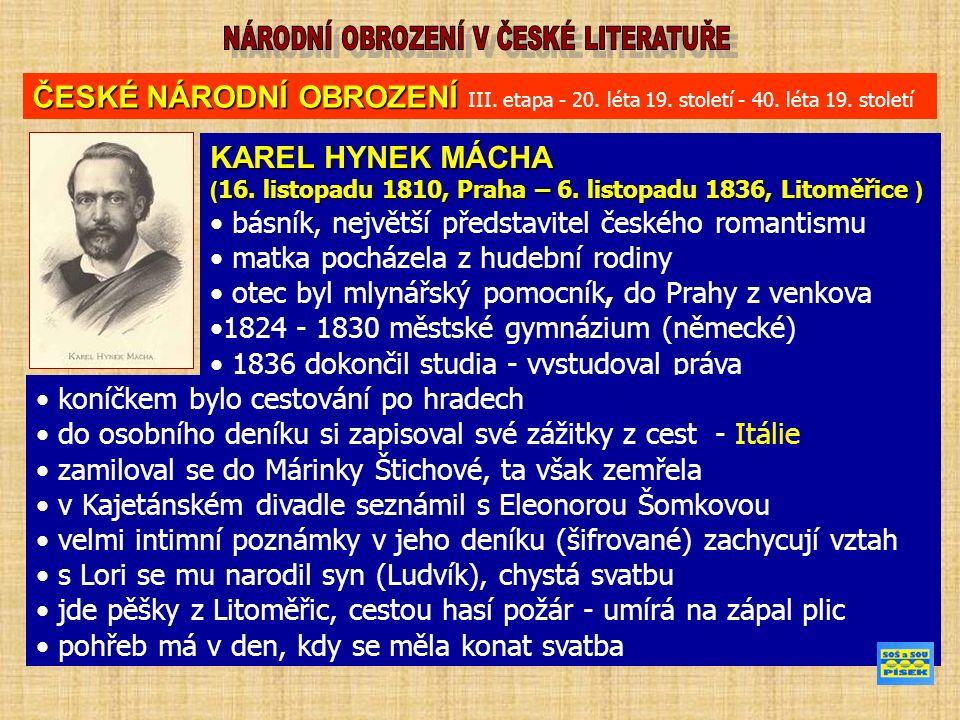 ČESKÉ NÁRODNÍ OBROZENÍ ČESKÉ NÁRODNÍ OBROZENÍ III. etapa - 20. léta 19. století - 40. léta 19. století KAREL HYNEK MÁCHA ( 16. listopadu 1810, Praha –