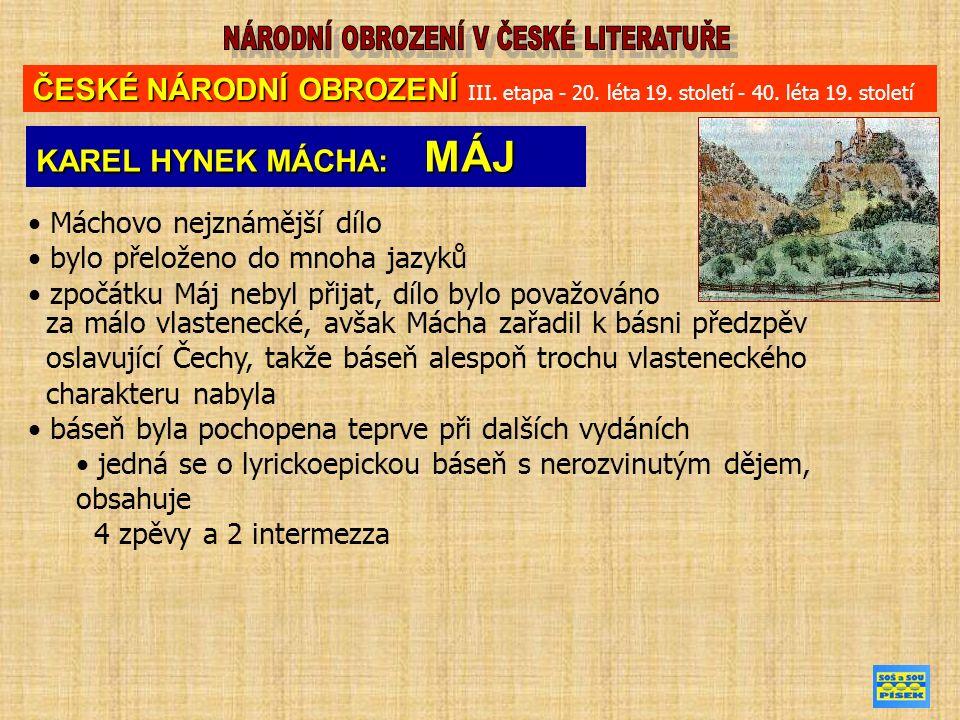 ČESKÉ NÁRODNÍ OBROZENÍ ČESKÉ NÁRODNÍ OBROZENÍ III. etapa - 20. léta 19. století - 40. léta 19. století Máchovo nejznámější dílo bylo přeloženo do mnoh
